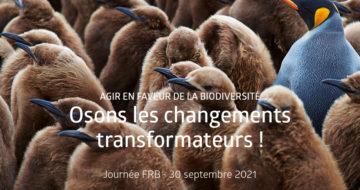 [Journée FRB 2021] Agir en faveur de la biodiversité – Osons les changements transformateurs !
